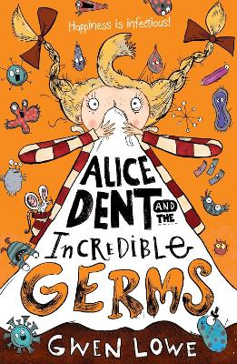 Alice Dent and the Incredible Germs by Gwen Lowe