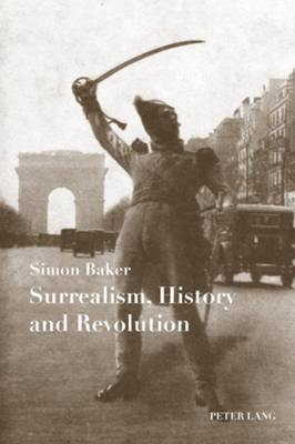 Surrealism, History and Revolution by Simon Baker