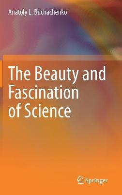 The Beauty and Fascination of Science by Anatoly L. Buchachenko