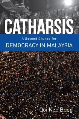 Catharsis: A Second Change for Democracy in Malaysia by Ooi Kee Beng
