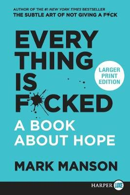 Everything Is F*cked: A Book About Hope [Large Print] by Mark Manson