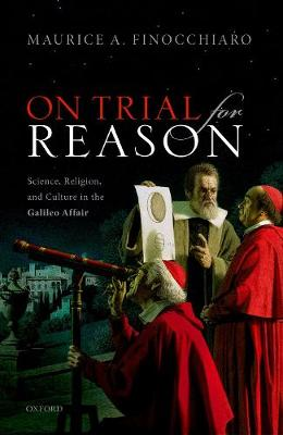 On Trial For Reason: Science, Religion, and Culture in the Galileo Affair book