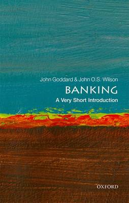 Banking: A Very Short Introduction by John Goddard