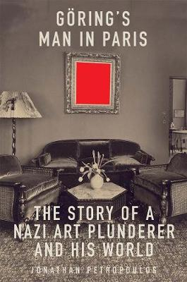 Goering's Man in Paris: The Story of a Nazi Art Plunderer and His World book