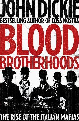 Blood Brotherhoods by John Dickie