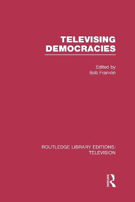 Televising Democracies by Bob Franklin