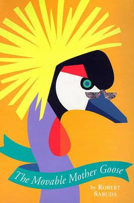 The Movable Mother Goose by Robert Sabuda