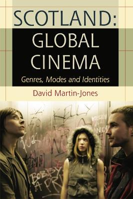 Scotland: Global Cinema by David Martin-Jones