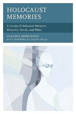 Holocaust Memories: A Survey of Holocaust Memoirs, Histories, Novels, and Films by Claudia Moscovici