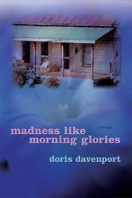 Madness Like Morning Glories: Poems by Doris Davenport
