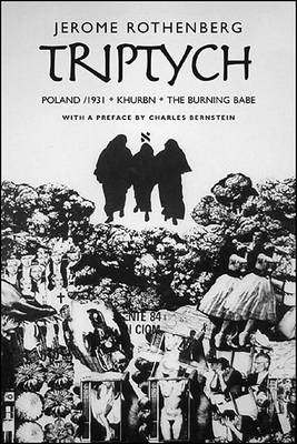 Triptych: Poland/ 1931, Khurbn, the Burning Babe by Jerome Rothenberg