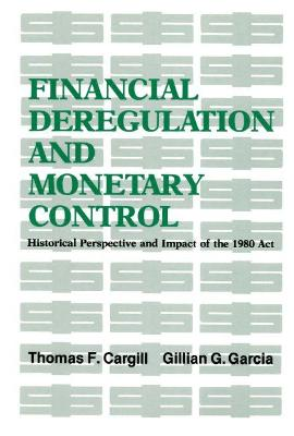Financial Deregulation and Monetary Control by Thomas F. Cargill