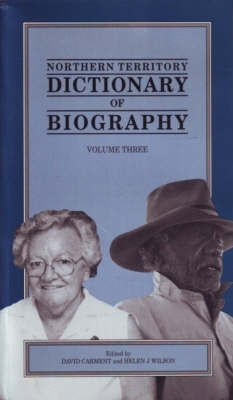 Northern Territory Dictionary of Biography: Vol. 3 by David Carment