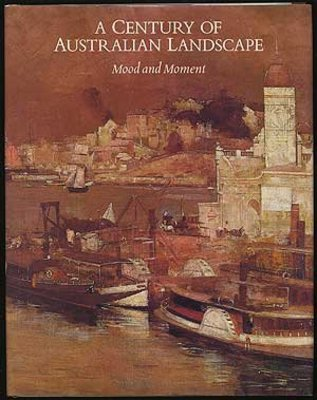 A Century of Australian Landscape: Mood and Moment by Barry Pearce