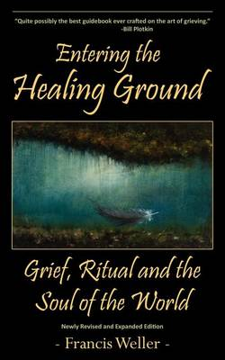 Entering the Healing Ground by Francis Weller