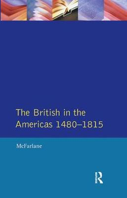 British in the Americas 1480-1815, The by Anthony McFarlane