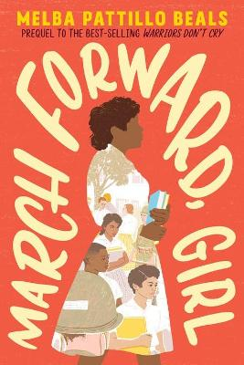 March Forward, Girl: From Young Warrior to Little Rock Nine by Melba Pattillo Beals