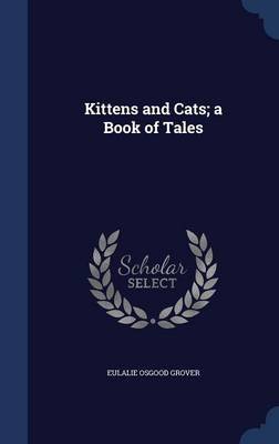 Kittens and Cats; A Book of Tales by Eulalie Osgood Grover