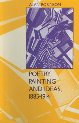 Poetry, Painting and Ideas, 1885-1914 by Alan Robinson