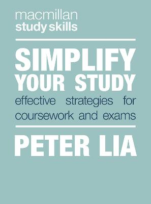 Simplify Your Study: Effective Strategies for Coursework and Exams by Peter Lia