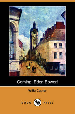 Coming, Eden Bower! by Willa Cather