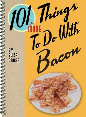 101 More Things to Do with Bacon by ,Eliza Cross