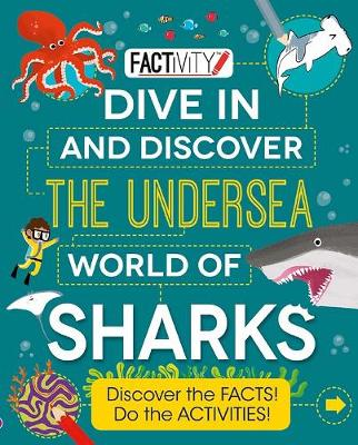 Factivity Dive In and Discover the Undersea World of Sharks: Discover the FACTS! Do the ACTIVITIES! by Andrew Donkin