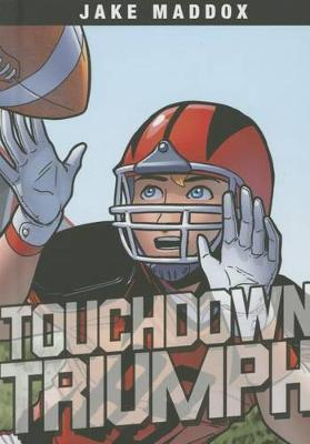Touchdown Triumph by ,Jake Maddox