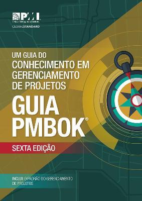 Um guia do Conhecimento em Gerenciamento de Projetos (guia PMBOK): (Brazilian Portuguese version of: A guide to the Project Management Body of Knowledge :PMBOK Guide) by Project Management Institute