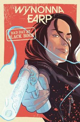 Wynonna Earp: Bad Day at Black Rock by Beau Smith