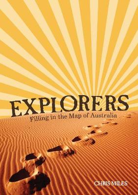 Explorers: Filling in the Map of Australia by Chris Miles