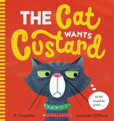 Cat Wants Custard by P. Crumble