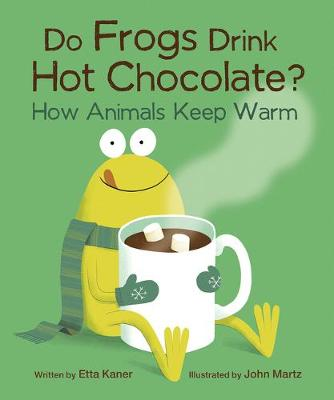Do Frogs Drink Hot Chocolate? by Kaner