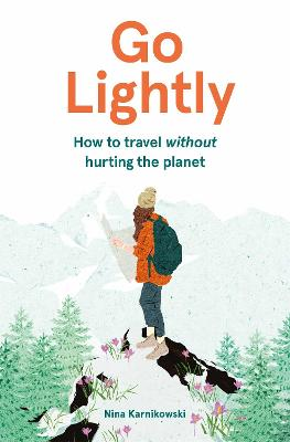 Go Lightly: How to travel without hurting the planet by Nina Karnikowski