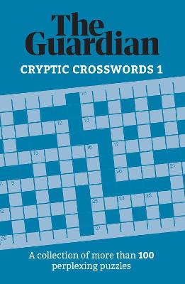 The Guardian Cryptic Crosswords 1: A collection of more than 100 perplexing puzzles by The Guardian
