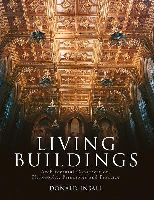 Living Buildings: Architectural Conservation, Philosophy, Principles and Practice by Donald W. Insall