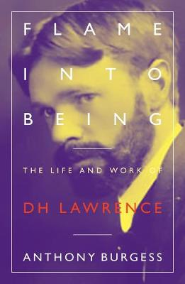 Flame Into Being: The Life and Work of D.H. Lawrence book