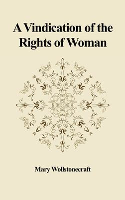 A Vindication of the Rights of Woman: With Strictures on Political and Moral Subjects by Mary Wollstonecraft