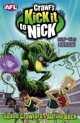 Crawf's Kick It To Nick: Half-Time Heroes by Adrian Beck