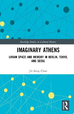 Imaginary Athens: Urban Space and Memory in Berlin, Tokyo, and Seoul book