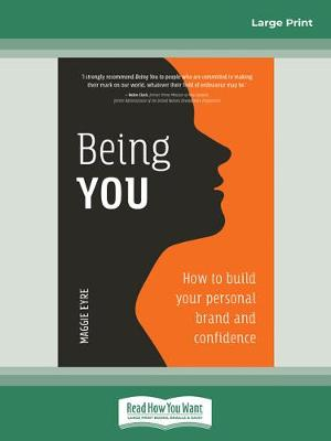 Being You: How to build your personal brand and confidence by Maggie Eyre