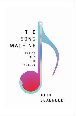 The Song Machine by John Seabrook