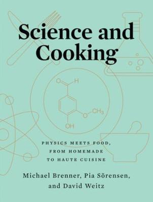 Science and Cooking: Physics Meets Food, From Homemade to Haute Cuisine by Michael Brenner