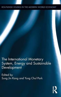 The International Monetary System, Energy and Sustainable Development by Sung Jin Kang