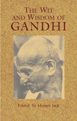 Wit and Wisdom of Gandhi by Mahatma Gandhi