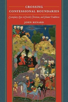 Crossing Confessional Boundaries: Exemplary Lives in Jewish, Christian, and Islamic Traditions book