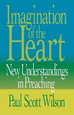 Imagination of the Heart: New Understandings in Preaching by Paul Scott Wilson