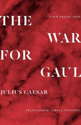The War for Gaul: A New Translation by Julius Caesar