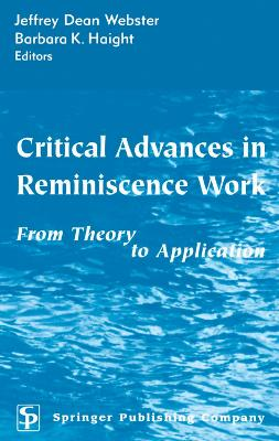 Critical Advances in Reminiscence Work by Barbara K. Haight