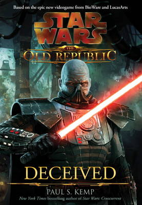 Star Wars - The Old Republic Star Wars - The Old Republic Deceived by Paul S. Kemp